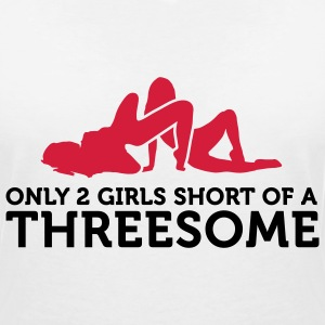 I miss only 2 women for a threesome! T-Shirts - Women's V-Neck T-Shirt
