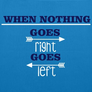When nothing goes right, goes left Borse & zaini - Borsa ecologica in tessuto