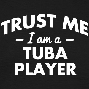 NEW trust me i am a tuba player - Men's T-Shirt