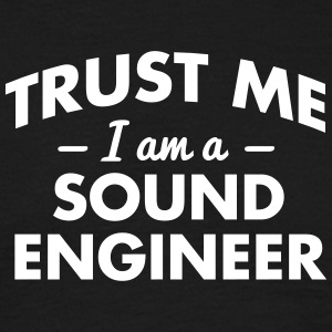 NEW trust me i am a sound engineer - Männer T-Shirt