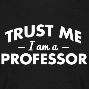 NEW trust me i am a professor - Men's T-Shirt