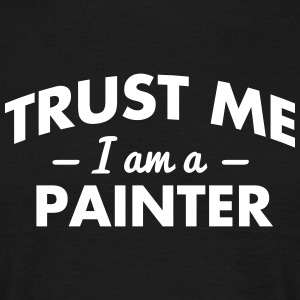 NEW trust me i am a painter - Männer T-Shirt