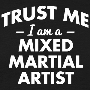 NEW trust me i am a mixed martial artist - Men's T-Shirt