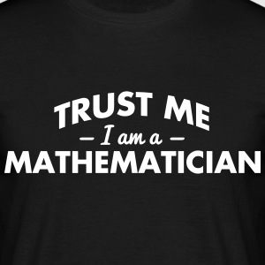 NEW trust me i am a mathematician - Men's T-Shirt