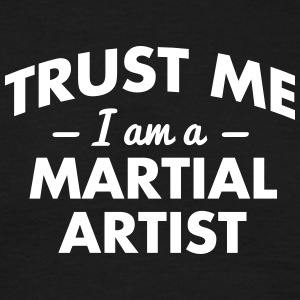 NEW trust me i am a martial artist - Men's T-Shirt