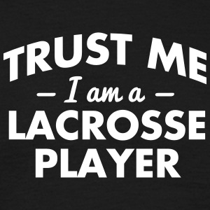 NEW trust me i am a lacrosse player - Men's T-Shirt
