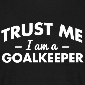 NEW trust me i am a goalkeeper - Men's T-Shirt