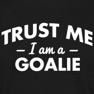 NEW trust me i am a goalie - Men's T-Shirt