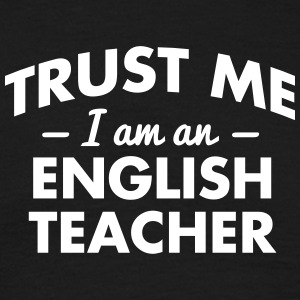 NEW trust me i am an english teacher - Men's T-Shirt