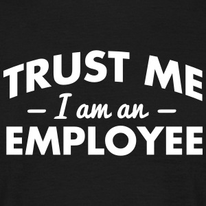 NEW trust me i am an employee - Men's T-Shirt