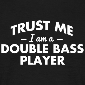 NEW trust me i am a double bass player - Männer T-Shirt