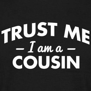 NEW trust me i am a cousin - Männer T-Shirt