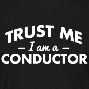NEW trust me i am a conductor - Men's T-Shirt