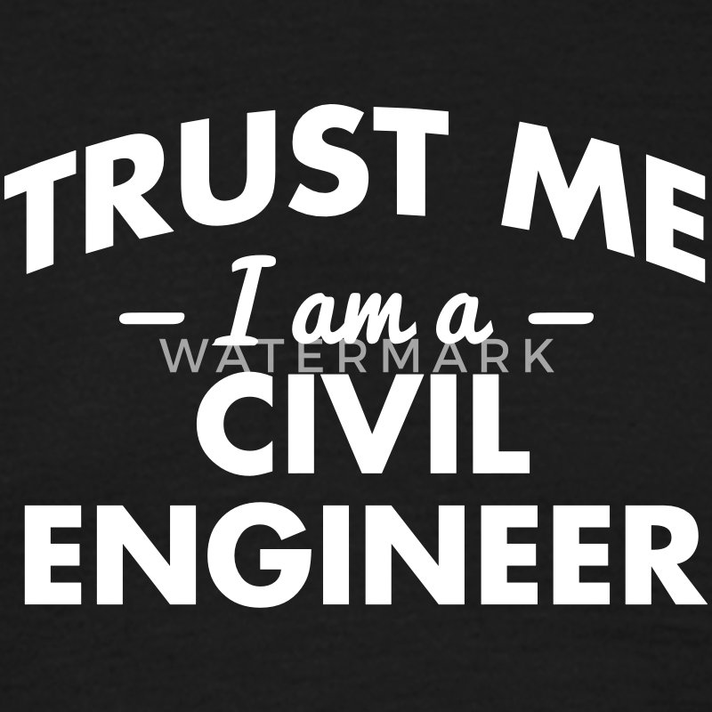 NEW trust me i am a civil engineer - Men's T-Shirt