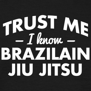 NEW trust me i know brazilian jiu jitsu - Männer T-Shirt