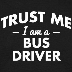 NEW trust me i am a bus driver - Men's T-Shirt