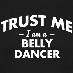 NEW trust me i am a belly dancer - Men's T-Shirt