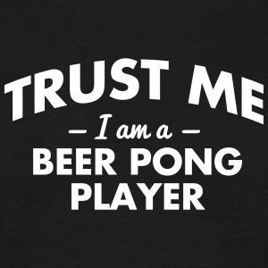 NEW trust me i am a beer pong player - Men's T-Shirt