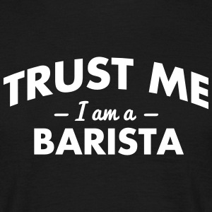 NEW trust me i am a barista - Men's T-Shirt
