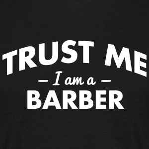 NEW trust me i am a barber - Men's T-Shirt