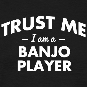 NEW trust me i am a banjo player - Männer T-Shirt