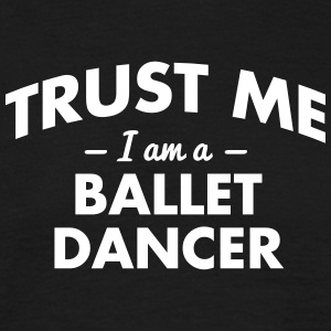 NEW trust me i am a ballet dancer - Men's T-Shirt