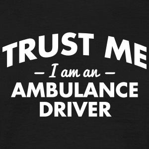 NEW trust me i am an ambulance driver - Men's T-Shirt