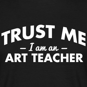NEW trust me i am an art teacher - Men's T-Shirt