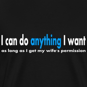 I can do anything I want T-Shirts - Men's Premium T-Shirt