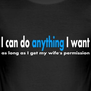 I can do anything I want T-Shirts - Men's Slim Fit T-Shirt