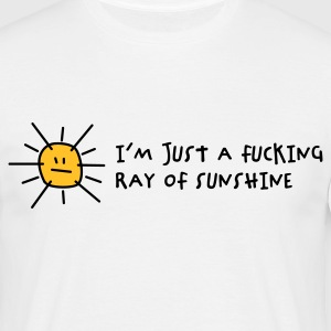 I m a fucking ray of sunshine! T-Shirts - Men's T-Shirt