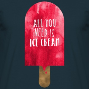 All You Need Is Ice Cream T-Shirts - Männer T-Shirt