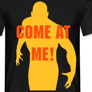 Come at me! - Männer T-Shirt