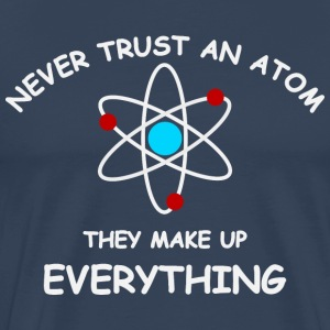 Never trust an atom T-Shirts - Men's Premium T-Shirt
