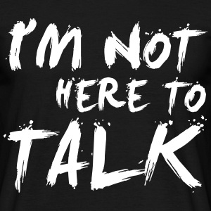I´m Not Here To Talk - Gym, Fitness, Bodybuilding T-Shirts - Männer T-Shirt