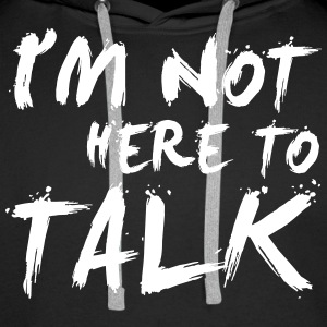 I´m Not Here To Talk - Bodybuilding, Fitness Sweat-shirts - Sweat-shirt à capuche Premium pour hommes
