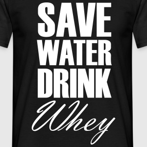 Save Water Drink Whey T-shirts - Mannen T-shirt