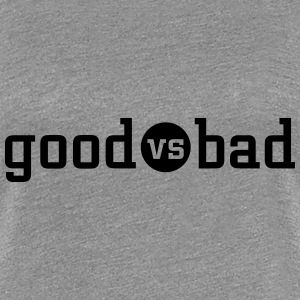 good versus bad T-shirts - Premium-T-shirt dam