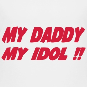 My daddy my idol 111 T-Shirts - Kinder Premium T-Shirt
