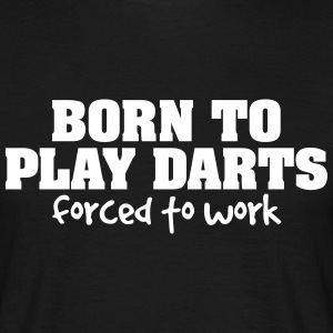 born to play darts forced to work - Men's T-Shirt
