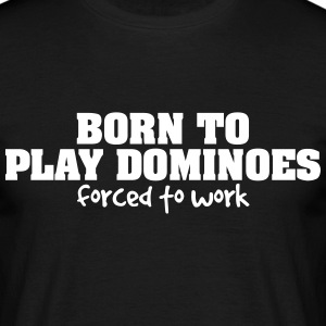 born to play dominoes forced to work - Men's T-Shirt