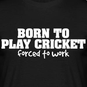 born to play cricket forced to work - Men's T-Shirt