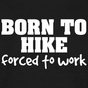 born to hike forced to work - Men's T-Shirt