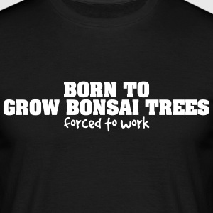 born to grow bonsai trees forced to work - Men's T-Shirt
