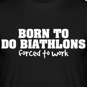 born to do biathlons forced to work - Men's T-Shirt