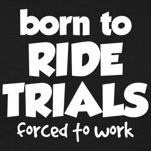 born to ride trials forced to work - Men's T-Shirt