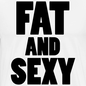 Fat and Sexy - Men's Premium T-Shirt