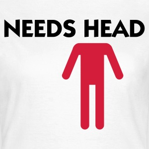 Needs Head - skal blæses T-shirts - Dame-T-shirt