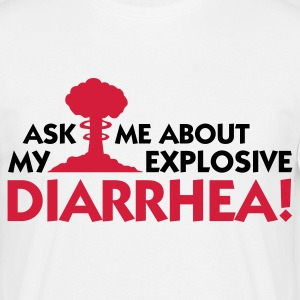 Ask me about my explosive diarrhea! T-Shirts - Men's T-Shirt