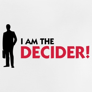 I m the decider! Shirts - Baby T-Shirt